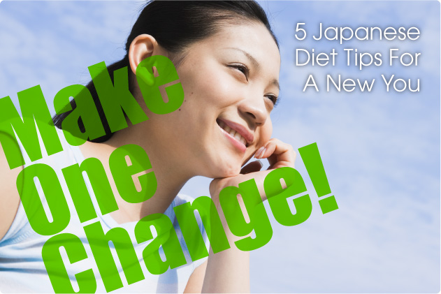 Make One Change! 5 Japanese Diet Tips For A New You