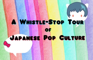 A Whistle-Stop Tour of Japanese Pop Culture